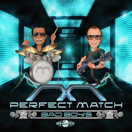 Geomagnetic.tv - PERFECT MATCH - Bad Boys