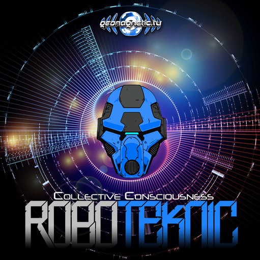 Geomagnetic.tv - ROBOTEKNIC - Collective Consciousness (Digital EP)