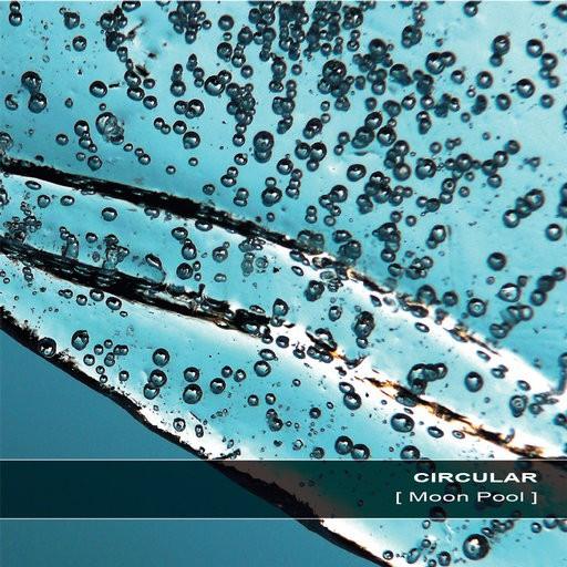 Ultimae Records - CIRCULAR - Moon Pool
