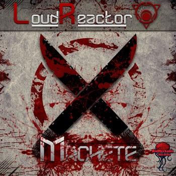 Biomechanix Records - LOUD REACTOR - Machete