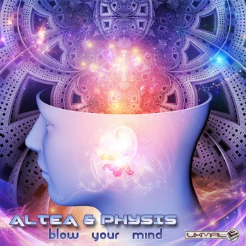 Uxmal Records - ALTEA, PHYSIS - Blow Your Mind