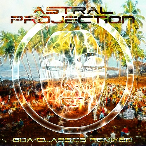 Tip Records - ASTRAL PROJECTION - Goa Classics Remixed