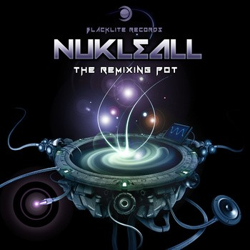 Blacklite Records - NUKLEALL - The Remixing Pot