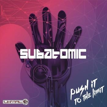 Uxmal Records - SUBATOMIC - Push It to the Limit