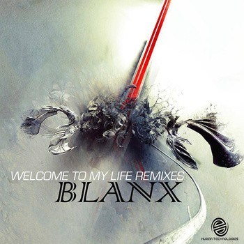 Human Technologies Records - BLANX - Welcome to my Life Remixes