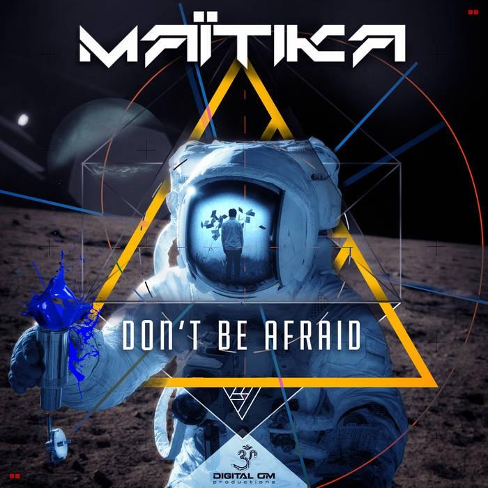 Digital Om - MAITIKA - Dont be afriad
