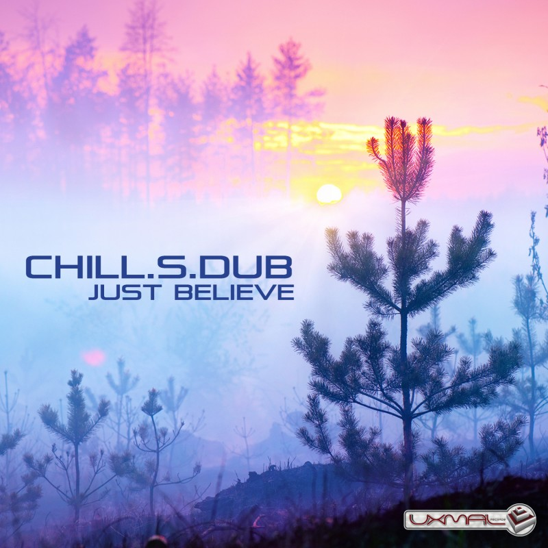 Uxmal Records - CHILL.S.DUB - Just Believe
