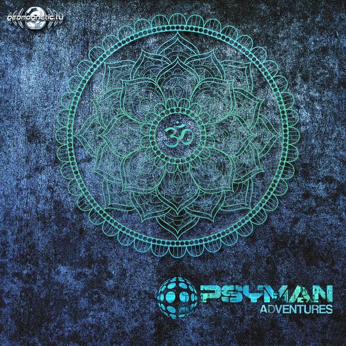 Geomagnetic.tv - PSYMAN - Adventures (geoep223)