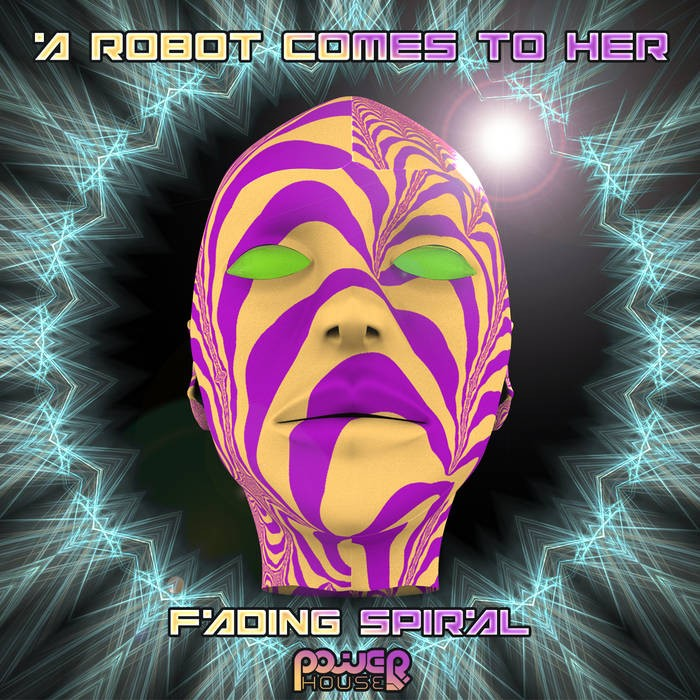 Power House - A ROBOT COMES TO HER - Fading Spiral (pwrep155)