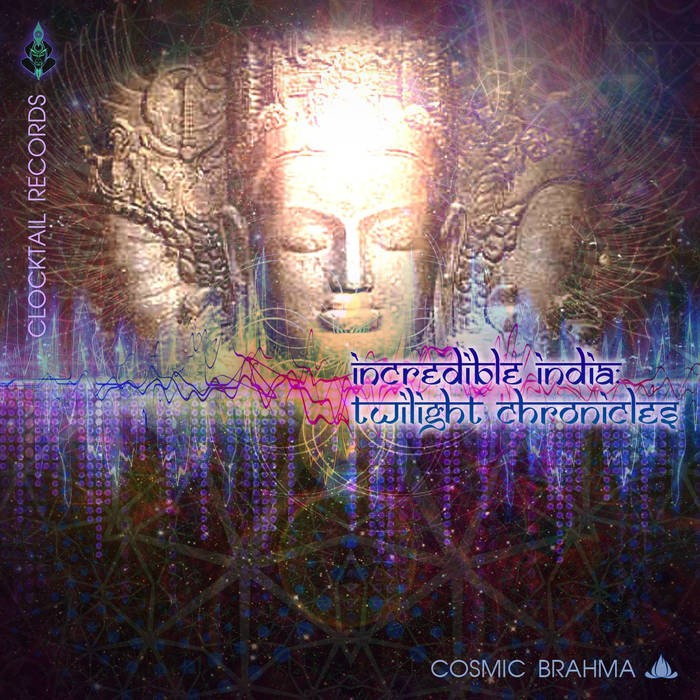 Clocktail Records - COSMIC BRAHMA - Incredible India - Twilight Chronicles