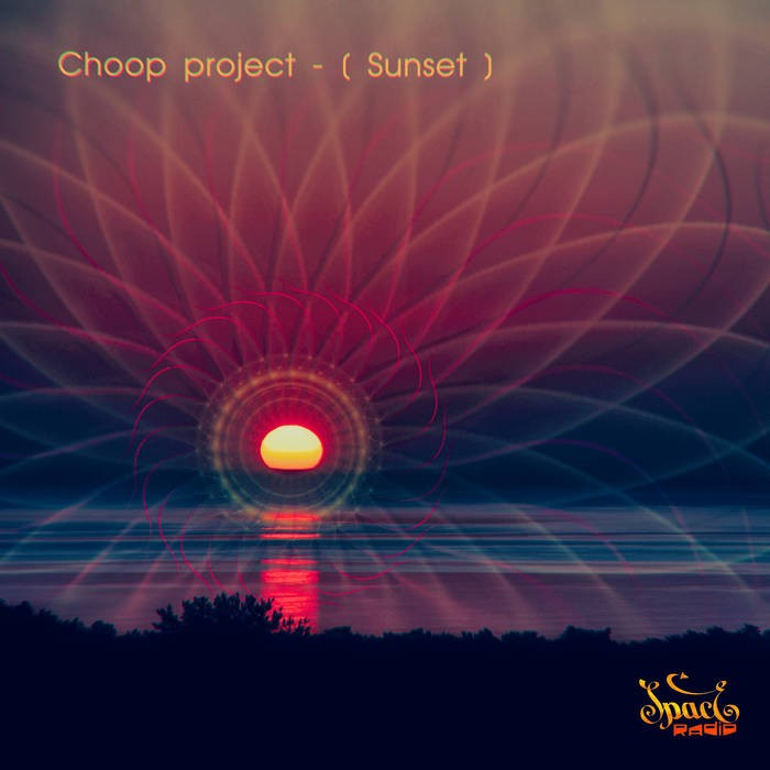 Spaceradio Records - CHOOP PROJECT - Sunset