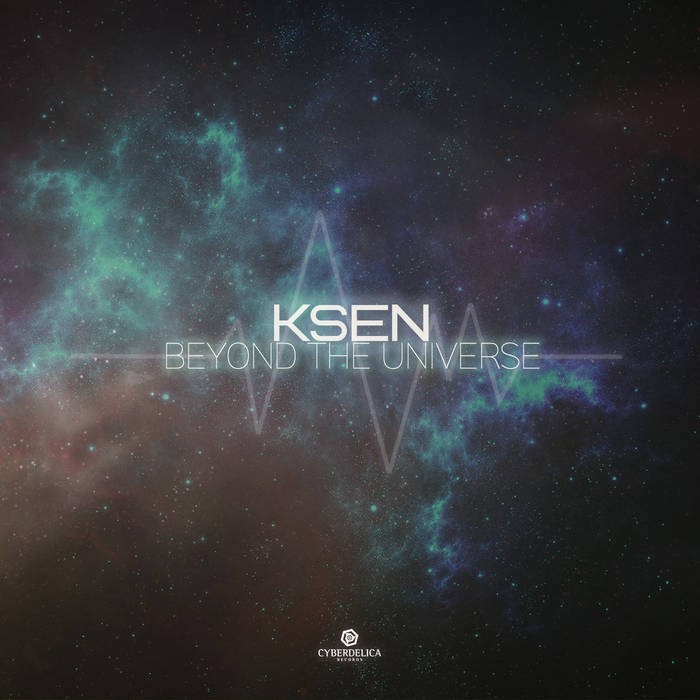 Cyberdelica Records - KSEN - Beyond the Universe