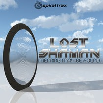 Spiral Trax Records - LOST SHAMAN - Meaning May Be Found (SPIT078)