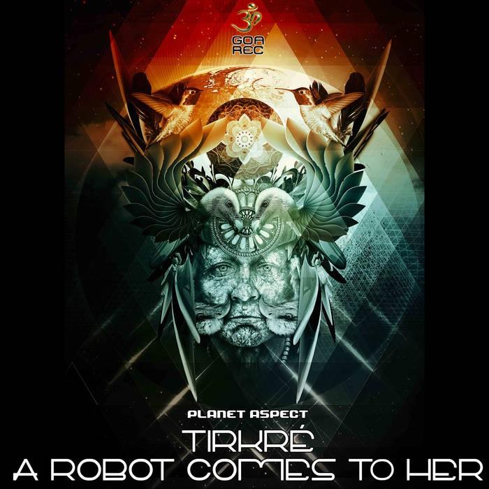 Goa Records - TIKRE vs A ROBOT COMES TO HER - Planeta Aspecto (goaep221)