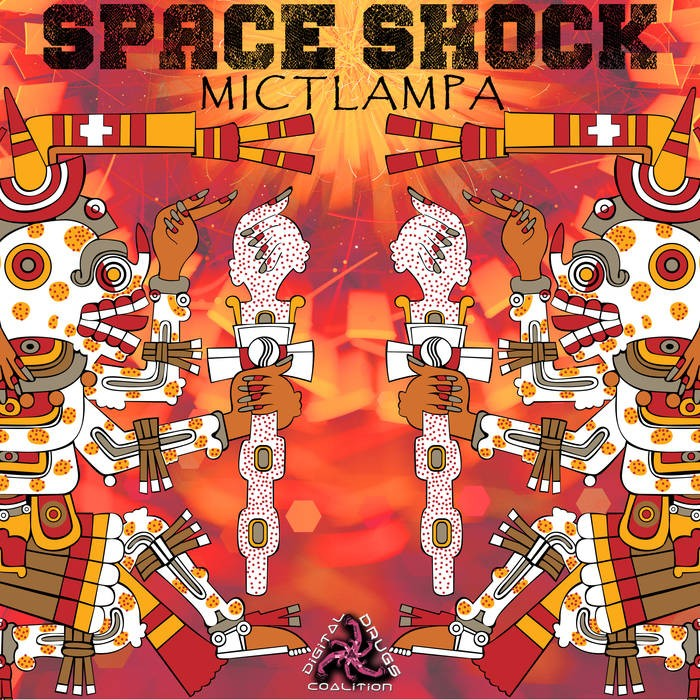 Digital Drugs Coalition - SPACE SHOCK - Mictlampa