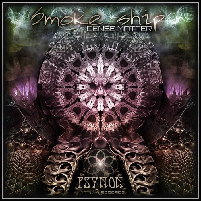 Psynon Records - SMOKE SHIP - Dense Matter